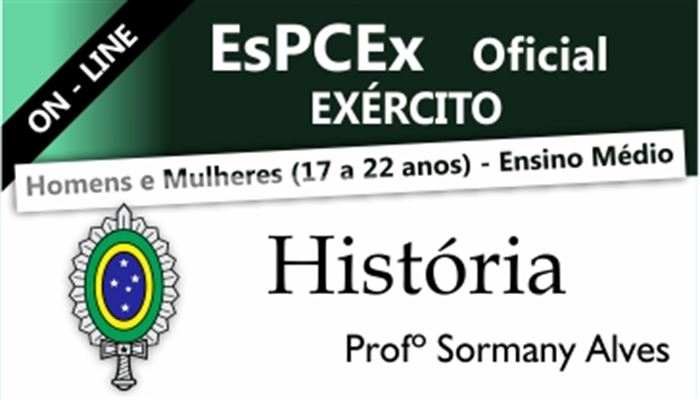 HISTÓRIA ESPCEX OFICIAL DO EXÉRCITO ON-LINE  -  PROFESSOR SORMANY ALVES